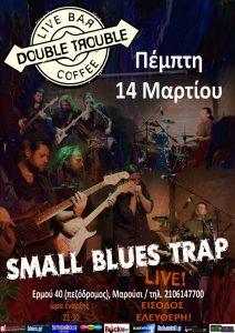 SMALL BLUES TRAP @ DOUBLE TROUBLE @ DOUBLE TROUBLE   Μαρούσι   Αττική   Ελλάδα