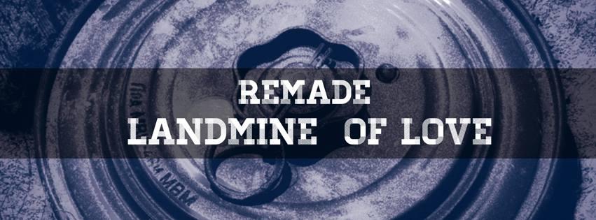 remade-landmineoflove